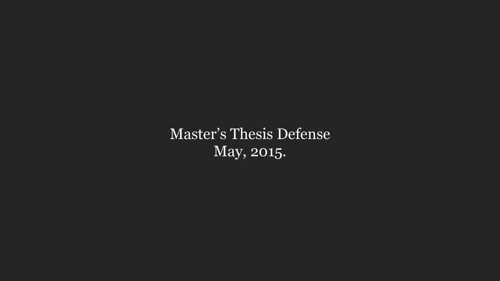 Master's Thesis Defense May, 2015.