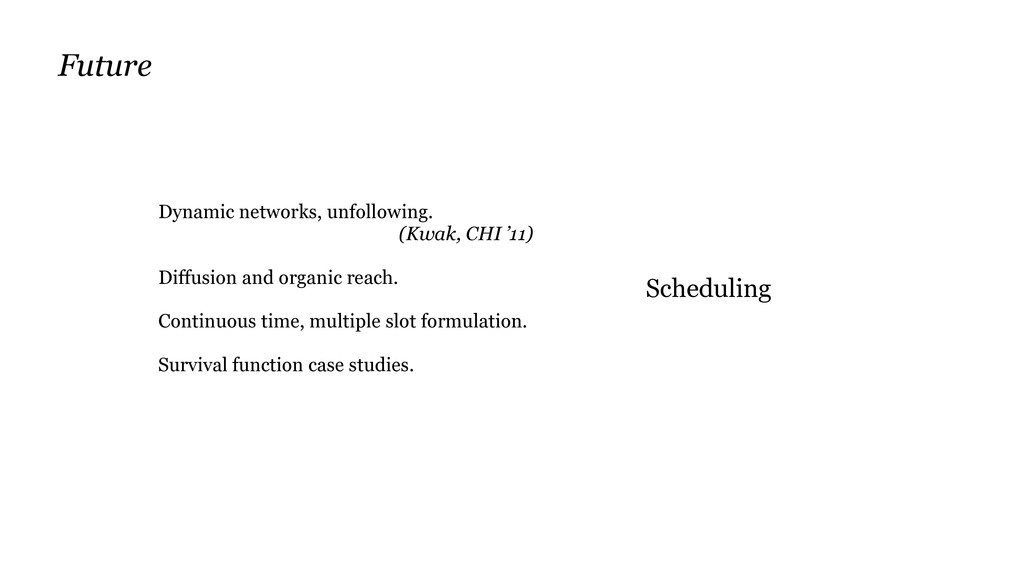 Scheduling Dynamic networks, unfollowing. (Kwak...
