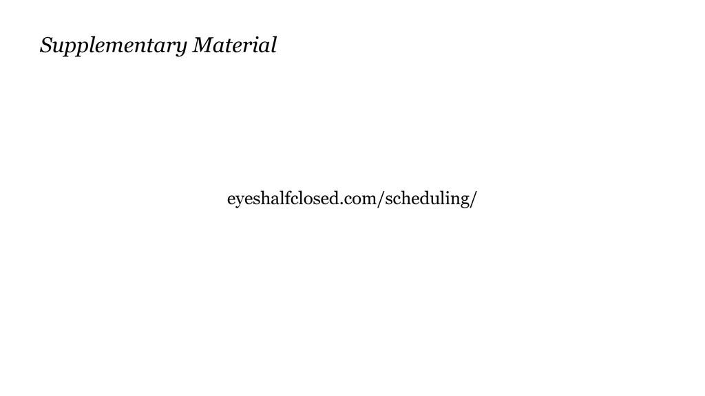 eyeshalfclosed.com/scheduling/ Supplementary Ma...