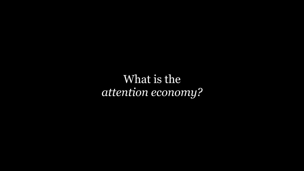 What is the attention economy?