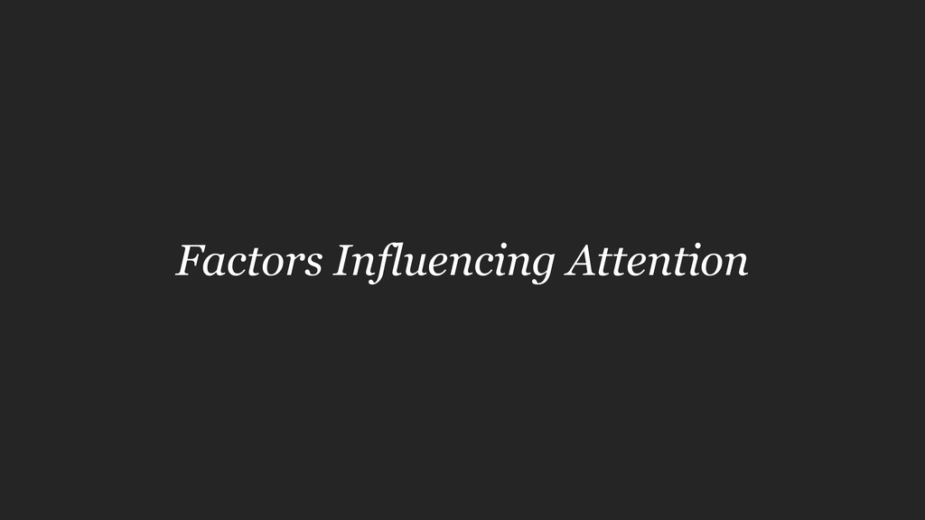 Factors Influencing Attention
