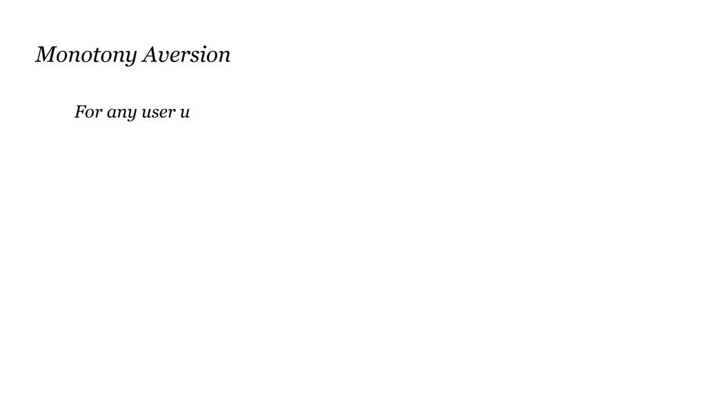 Monotony Aversion For any user u