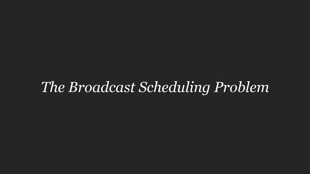 The Broadcast Scheduling Problem