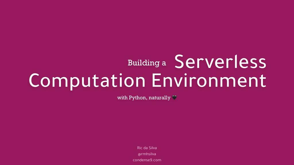 Serverless Computation Environment Ric da Silva...