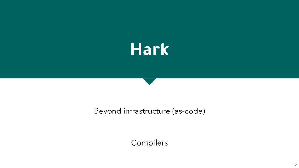 Hark Beyond infrastructure (as-code) Compilers 2