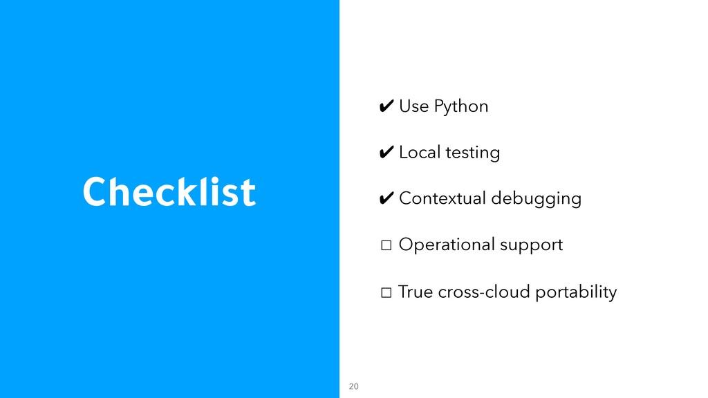 Checklist ✔ Use Python ✔ Local testing ✔ Contex...