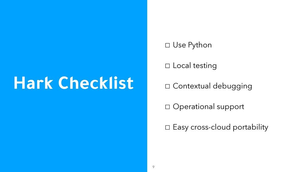 Hark Checklist ☐ Use Python ☐ Local testing ☐ C...