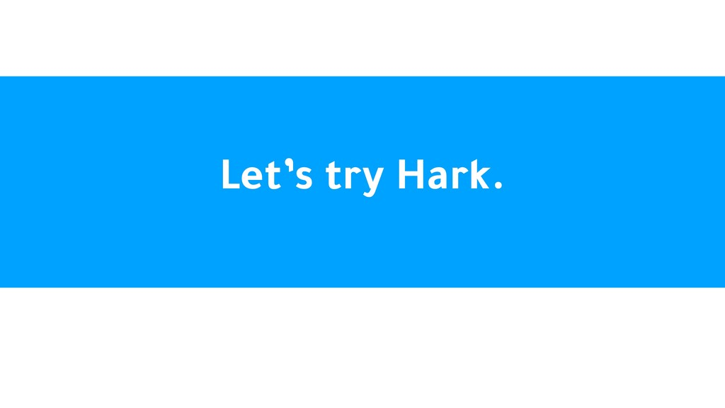 Let's try Hark.