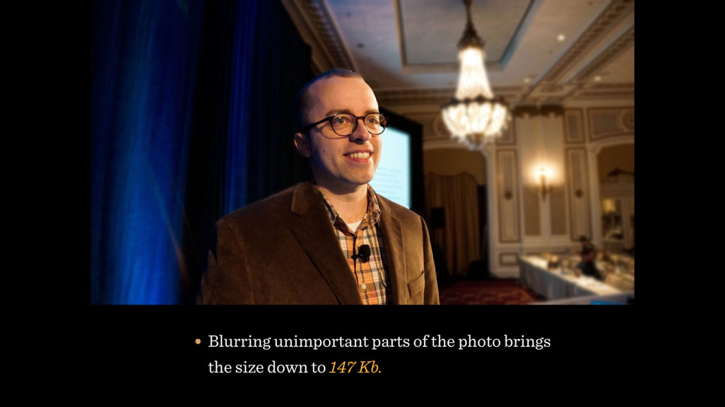 • Blurring unimportant parts of the photo bring...