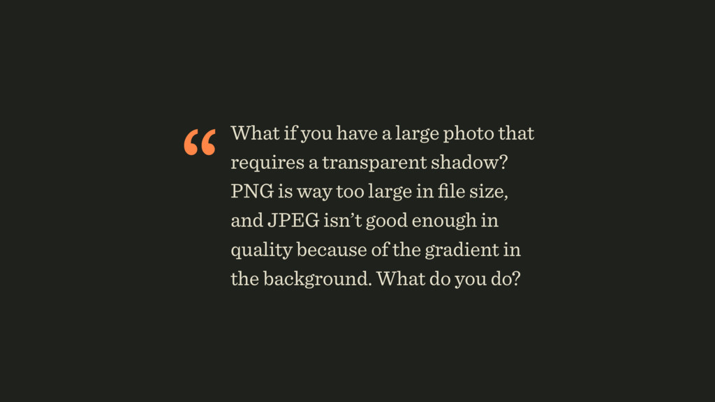 """What if you have a large photo that requires a..."