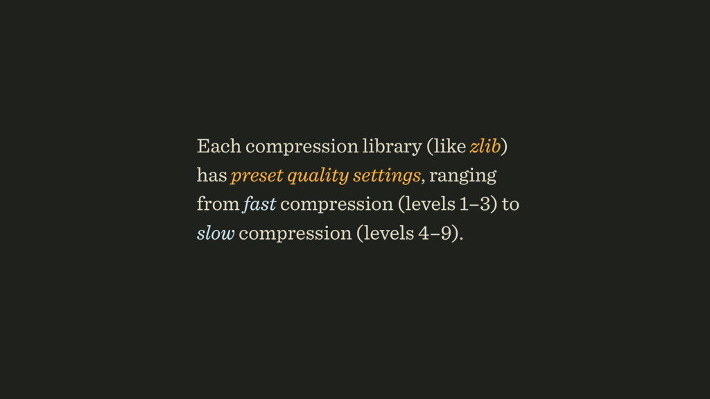Each compression library (like zlib) has preset...