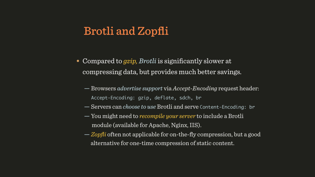 Brotli and Zopfli • Compared to gzip, Brotli is ...