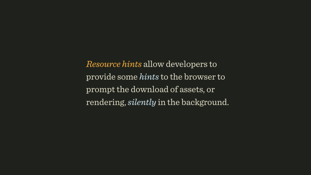 Resource hints allow developers to provide some...