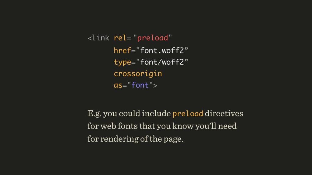 """<link rel= """"preload"""" href=""""font.woff2""""  type=..."""