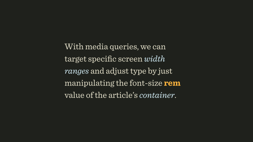 With media queries, we can target specific scree...
