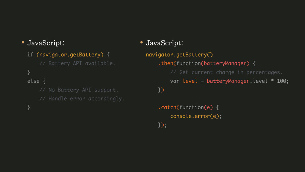 • JavaScript: if (navigator.getBattery) { // ...