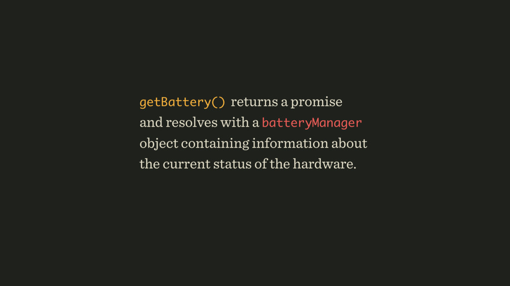 getBattery() returns a promise and resolves wit...