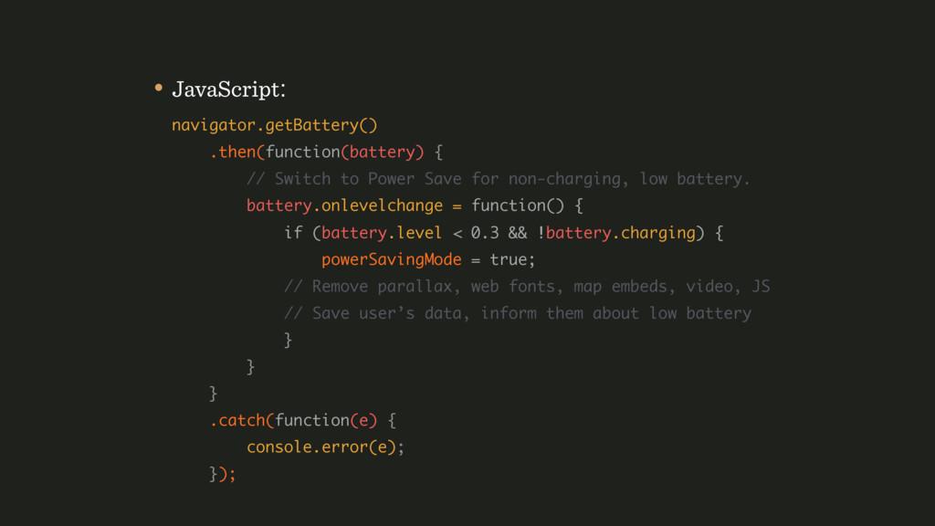 • JavaScript: navigator.getBattery() .then(fu...