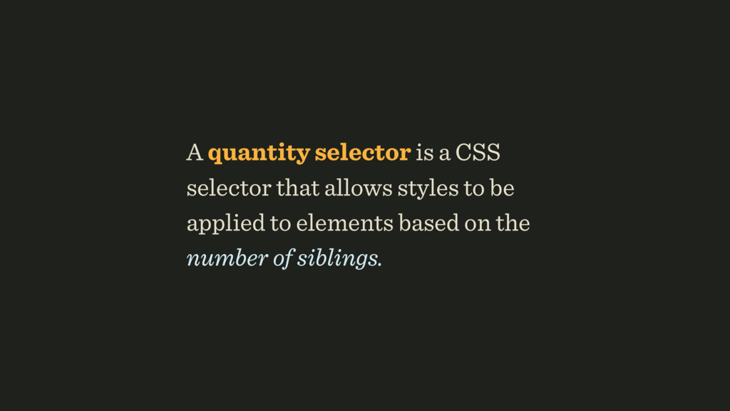 A quantity selector is a CSS selector that allo...