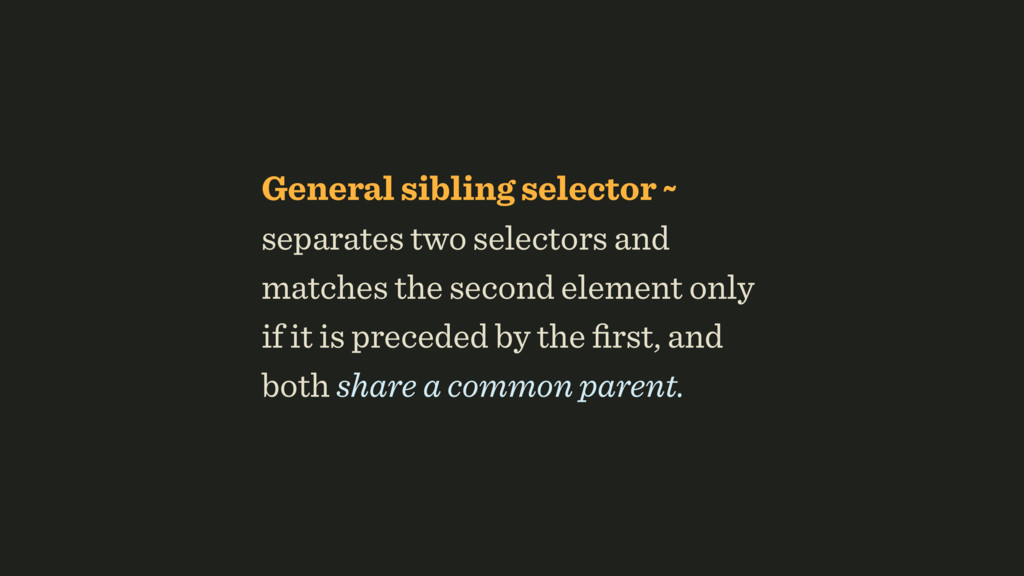 General sibling selector ~ separates two select...