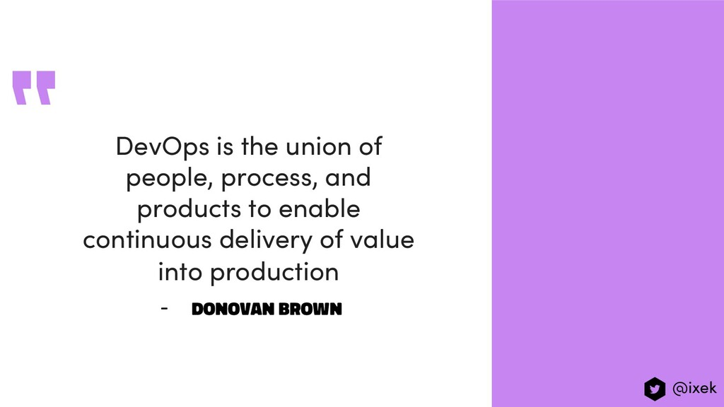 DevOps is the union of people, process, and pro...