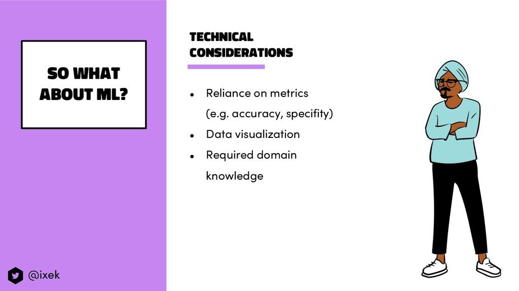 Technical considerations ● Reliance on metrics ...