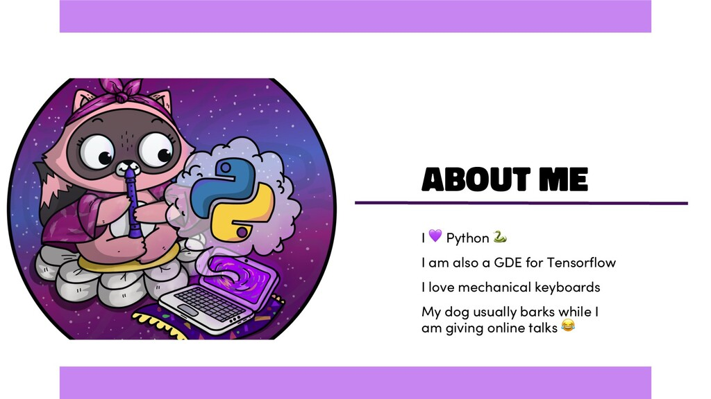 About Me I  Python  I am also a GDE for Tensorf...
