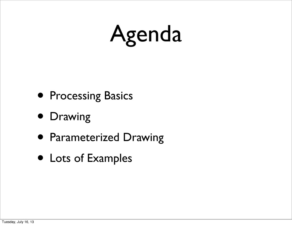 Agenda • Processing Basics • Drawing • Paramete...