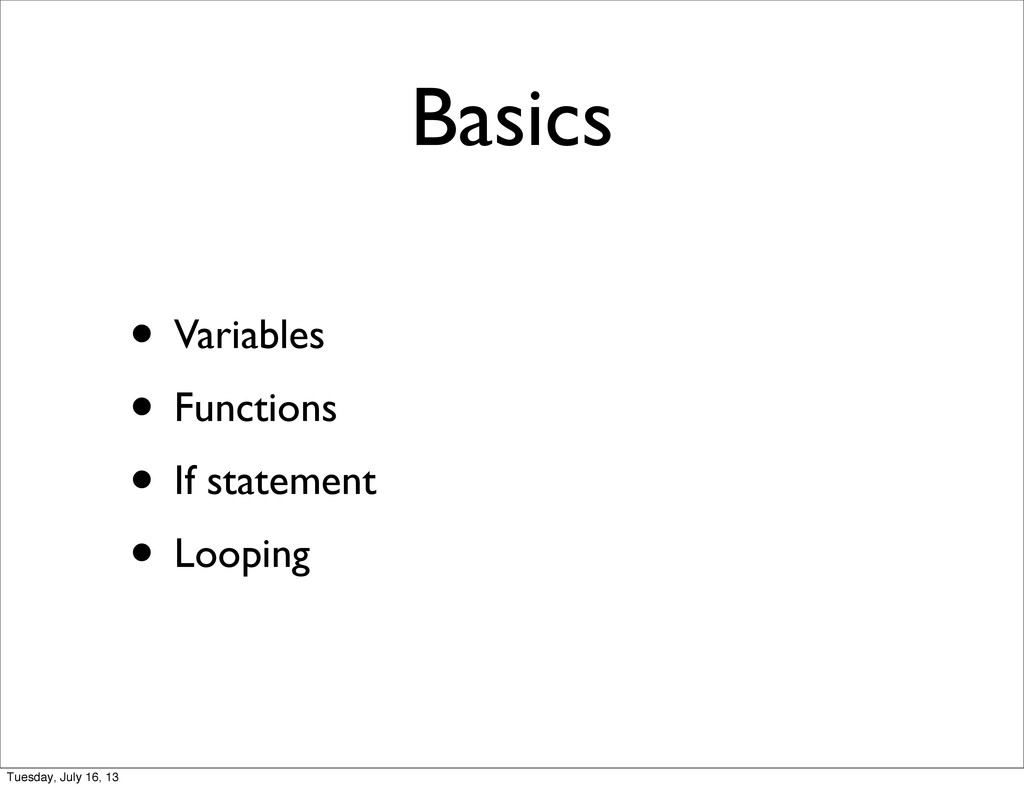 Basics • Variables • Functions • If statement •...