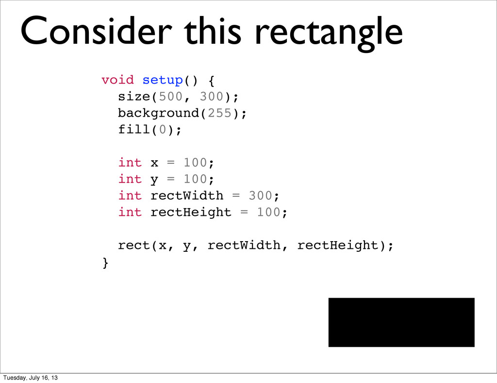 Consider this rectangle void setup() { size(500...