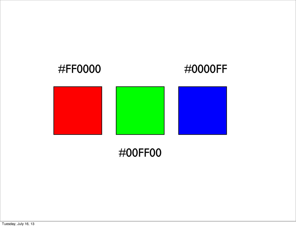 #FF0000 #00FF00 #0000FF Tuesday, July 16, 13