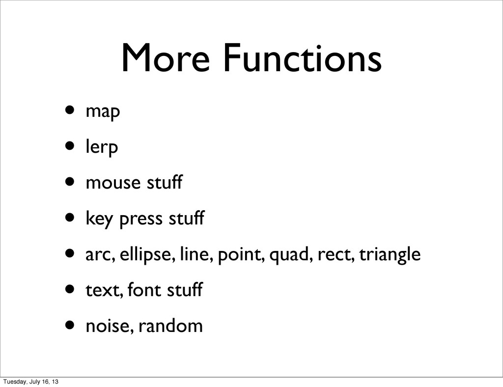More Functions • map • lerp • mouse stuff • key...