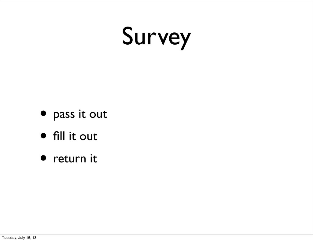 Survey • pass it out • fill it out • return it T...
