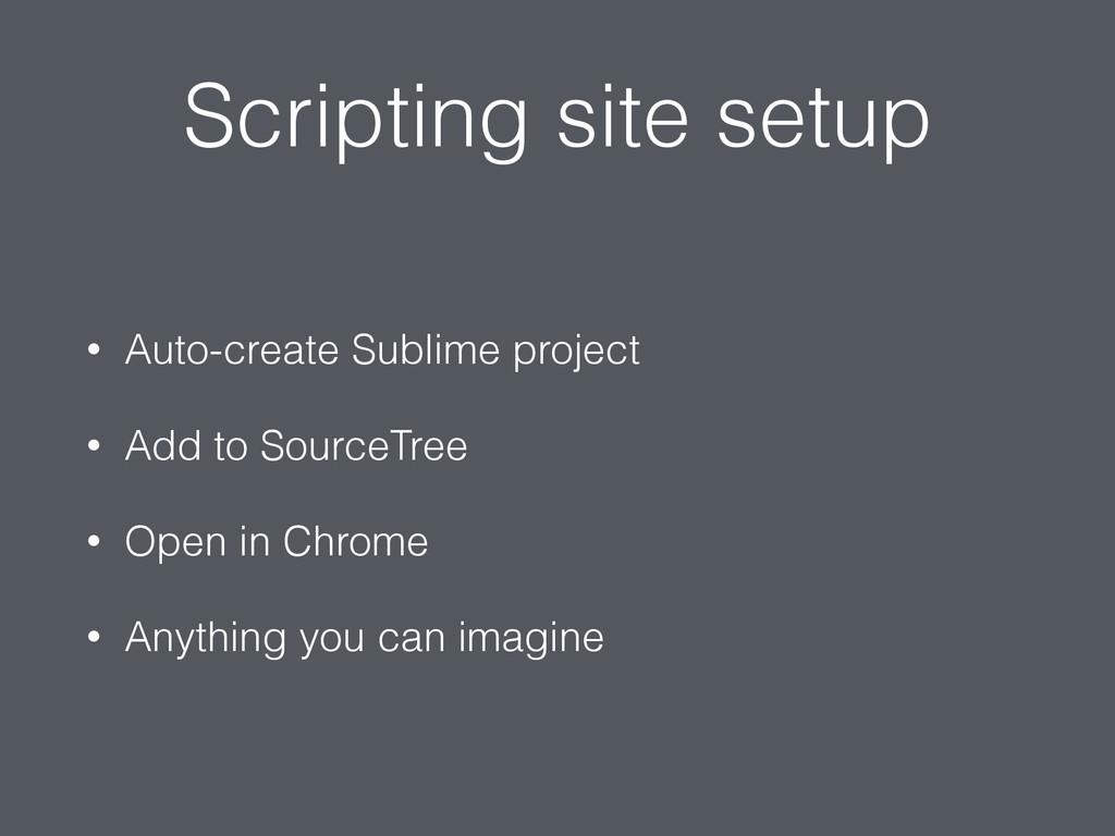 Scripting site setup • Auto-create Sublime proj...