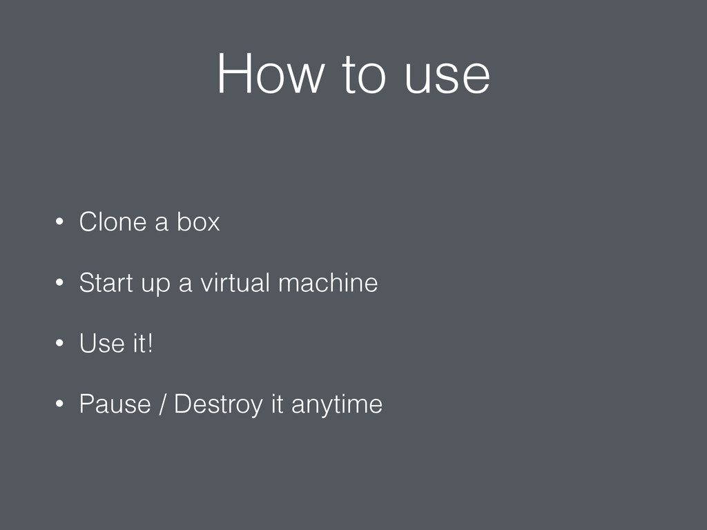How to use • Clone a box • Start up a virtual m...