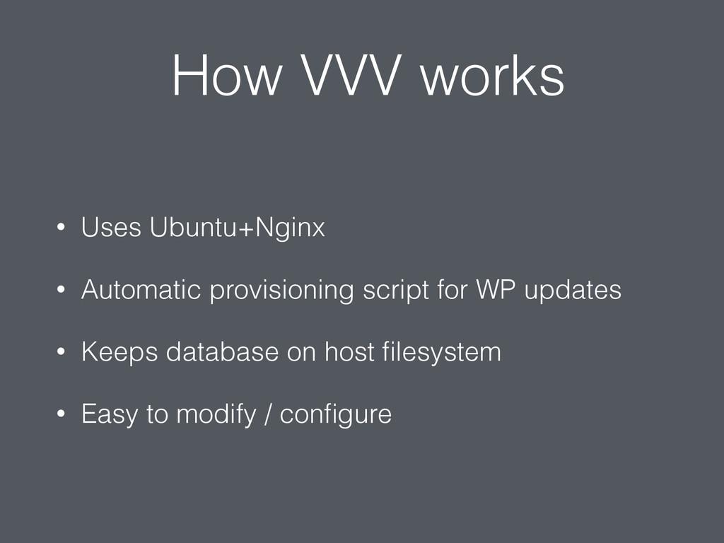 How VVV works • Uses Ubuntu+Nginx • Automatic p...