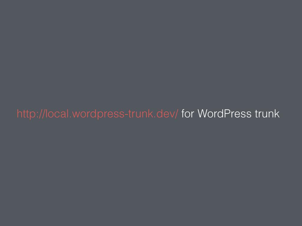 http://local.wordpress-trunk.dev/ for WordPress...