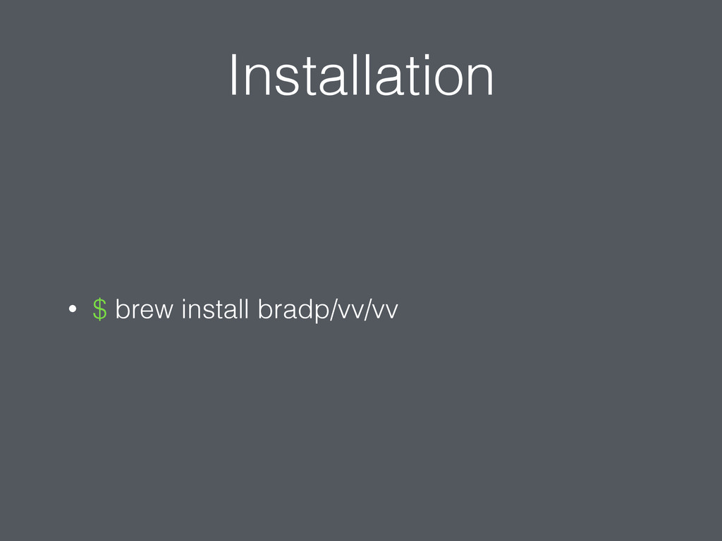 Installation • $ brew install bradp/vv/vv