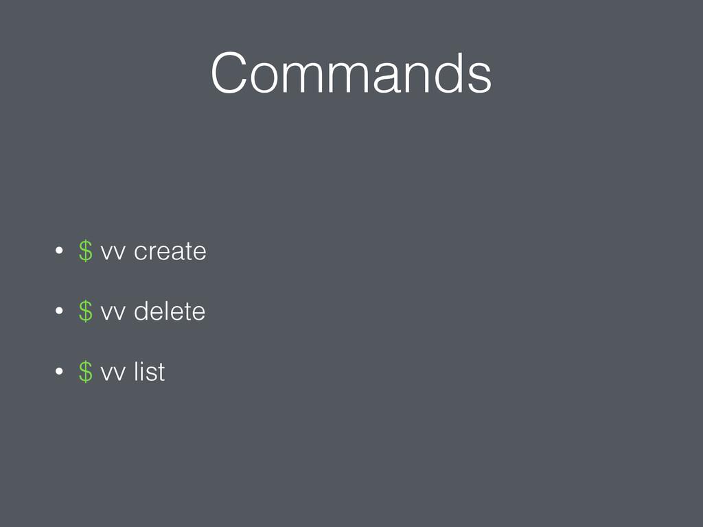 Commands • $ vv create • $ vv delete • $ vv list