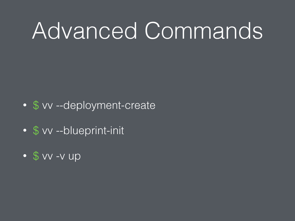 Advanced Commands • $ vv --deployment-create • ...