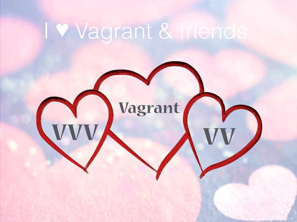 I ♥ Vagrant & friends. Vagrant VVV VV