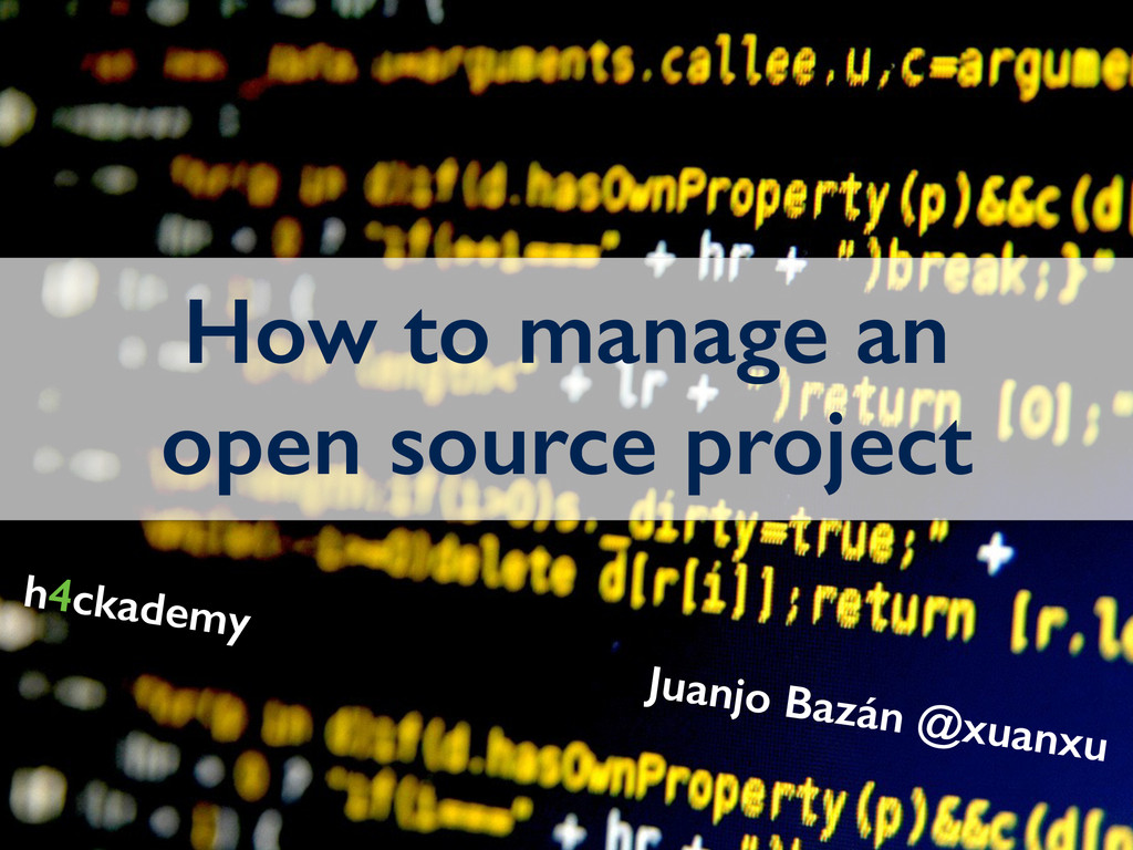 How to manage an open source project Juanjo Baz...