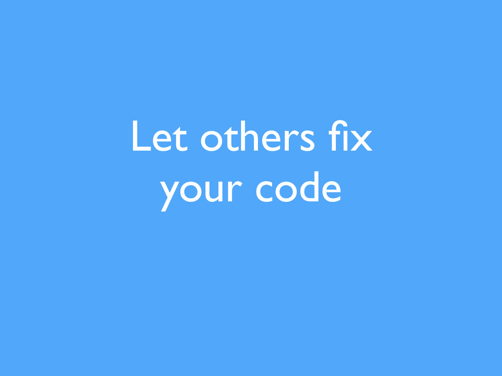 Let others fix your code