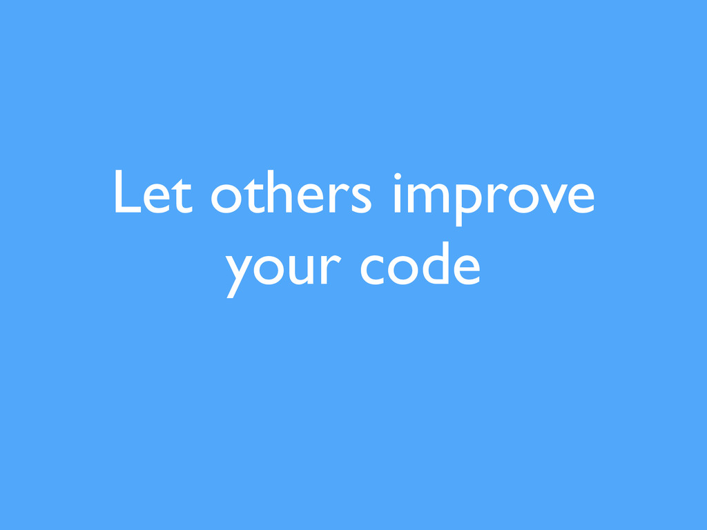 Let others improve your code