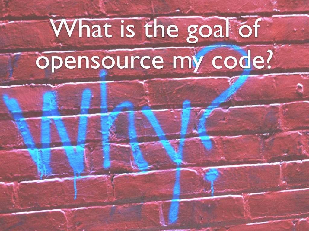 What is the goal of opensource my code?