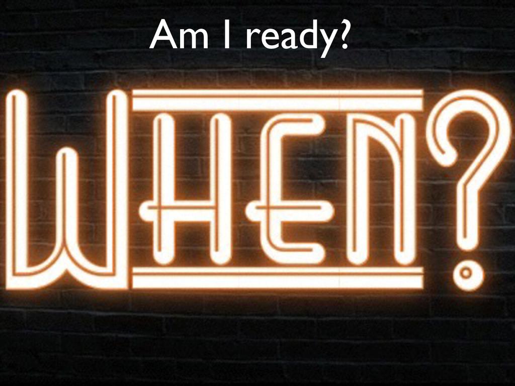 Am I ready?