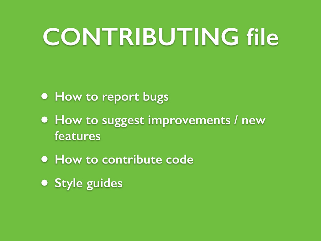 CONTRIBUTING file • How to report bugs • How to ...