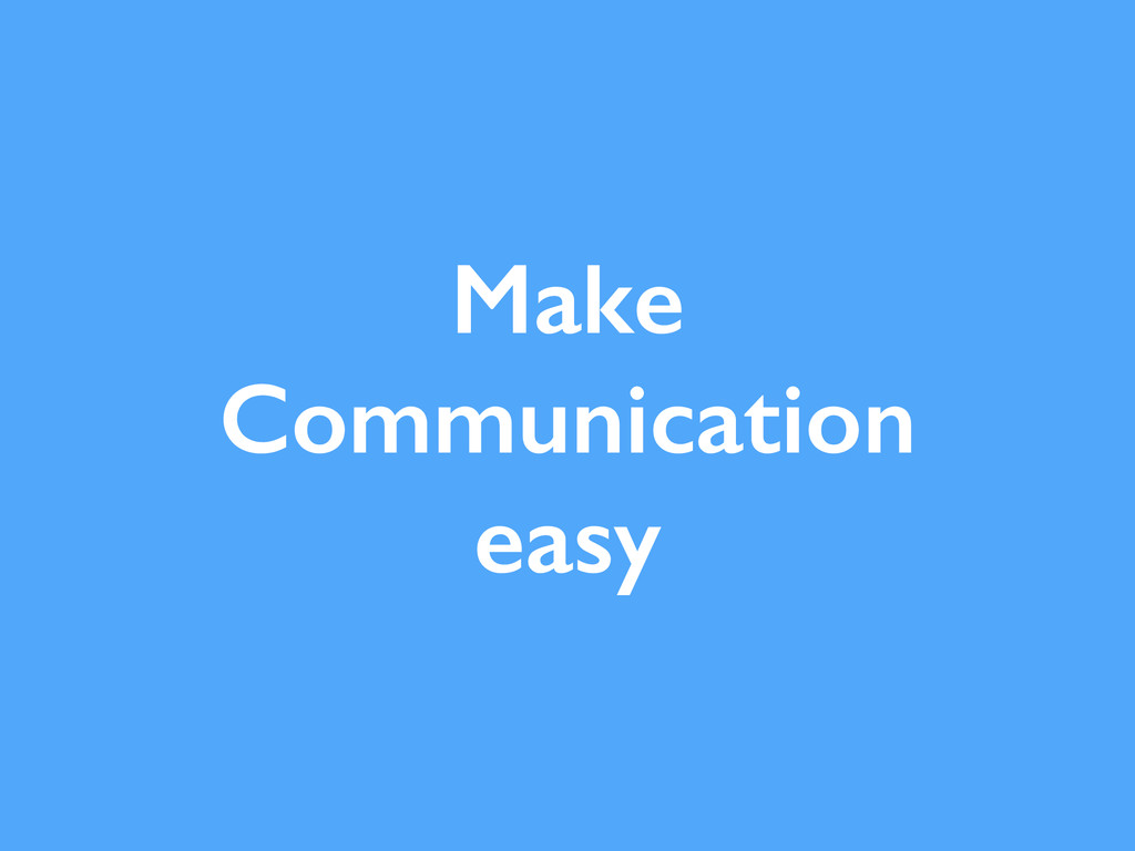 Make Communication easy