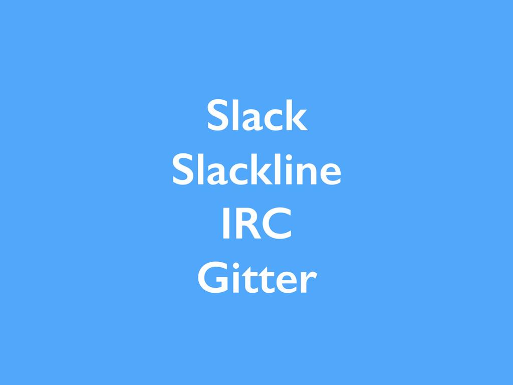 Slack Slackline IRC Gitter