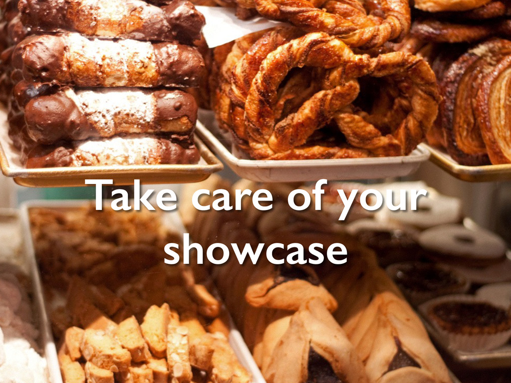 Take care of your showcase